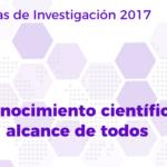 """Jornadas Investigación 2017: """"El conocimiento científico al alcance de todos"""""""