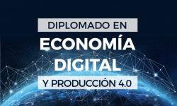 Diplomado en Economía Digital y Producción 4.0