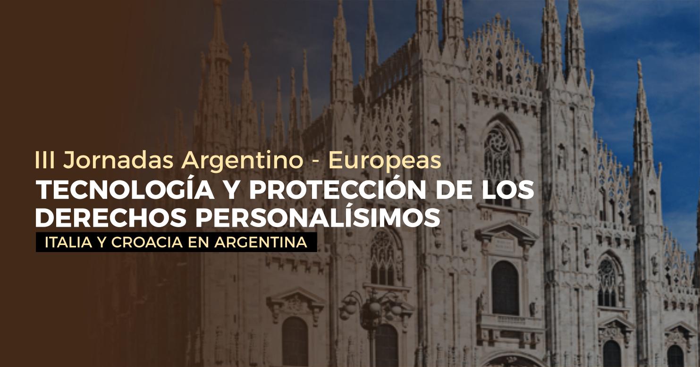 """III Jornadas Argentino-Europeas: """"Tecnología y Protección de los Derechos Personalísimos"""" - Italia y Croacia en Argentina"""